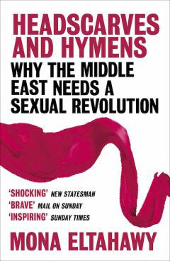 Why the Middle East Needs a Sexual Revolution' by Mona Eltahawy is published in paperback by W&N on 3rd