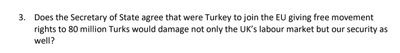 "Text reading: ""3. Does the Secretary of State agree that were Turkey to join the EU giving free movement rights to 80 million Turks would damage not only the UK's labour market but our security as well?"""